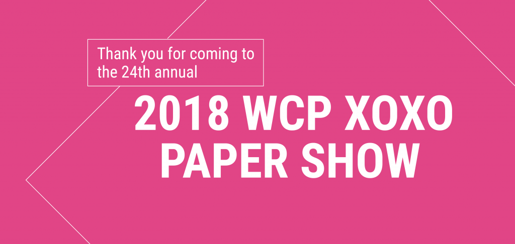 Thank you for coming to the 2018 WCP XOXO Paper Show