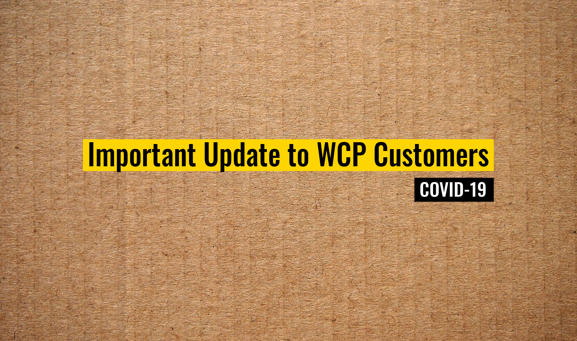Update to Customers about how COVID-19 is impacting WCP Solutions and the supply chain